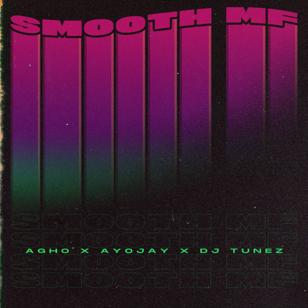 Agho ft. Ayo Jay, DJ Tunez – Smooth MF