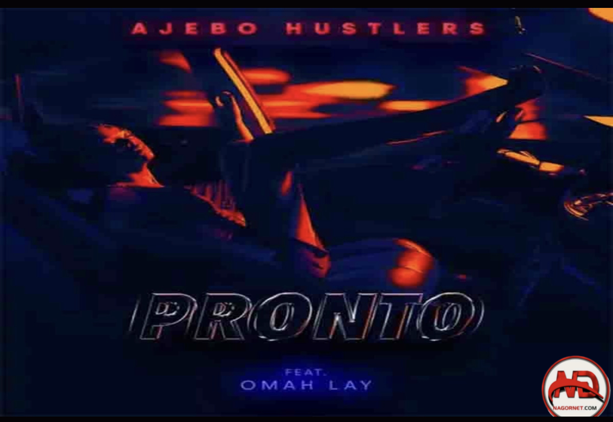 Ajebo Hustlers – Pronto ft. Omah Lay