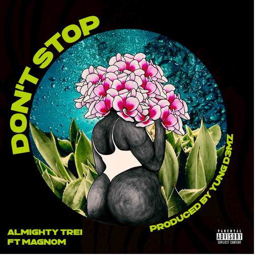 Almighty Trei – Don't Stop Ft Magnom (Prod. by Yung D3mz)