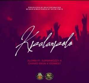 Aloma Ft Superwozzy, Chinko Ekun & Idowest – Kpalanpolo