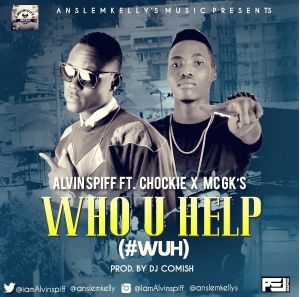 Alvin Spiff – Who U Help ft. Chockie & Mc Gk'S