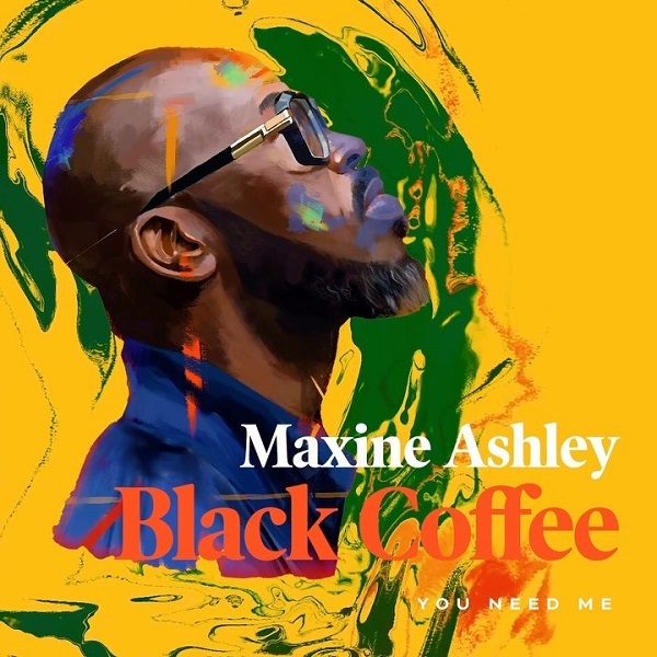 Black Coffee ft. Maxine Ashley, Sun-El Musician – You Need Me