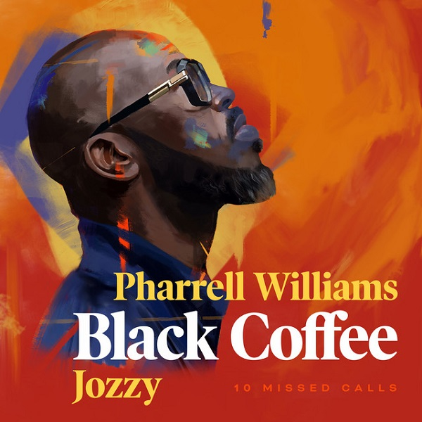Black Coffee ft. Pharrell Williams, Jozzy – 10 Missed Calls