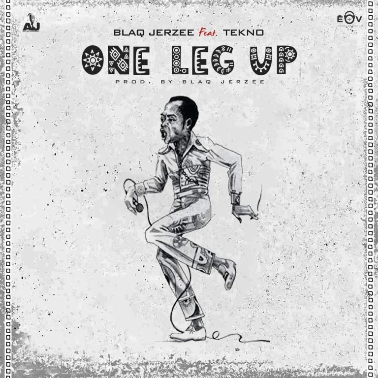Blaq Jerzee – One Leg Up Ft. Tekno (Prod. by Blaq Jerzee)