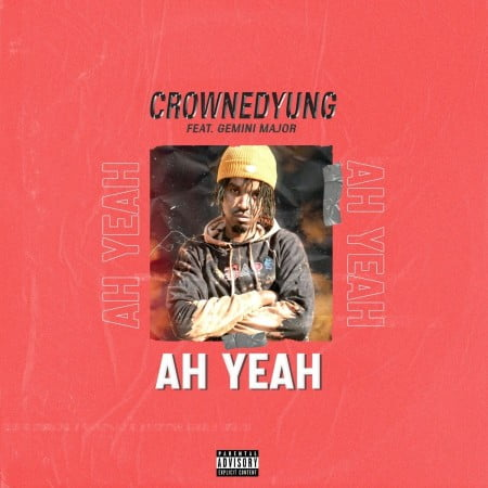 CrownedYung – Ah Yeah ft. Gemini Major