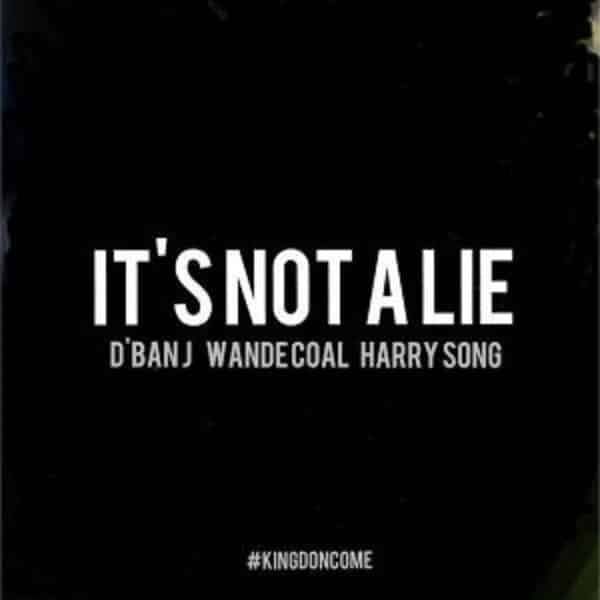 D'Banj – It's Not A Lie ft. Wande Coal & Harrysong