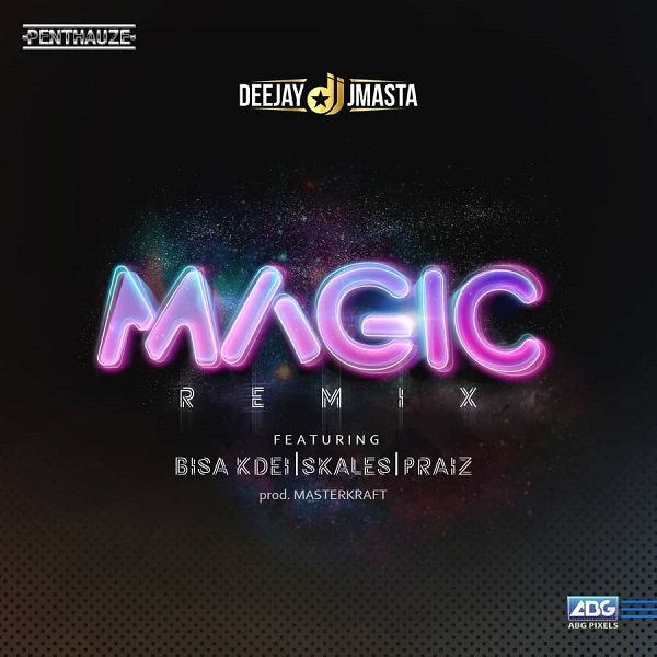 DJ J Masta ft. Bisa Kdei, Skales & Praiz – Magic (Remix)
