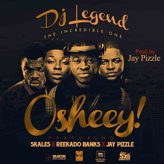 DJ Legend ft. Reekado Banks, Skales & Jay Pizzle – Oshey