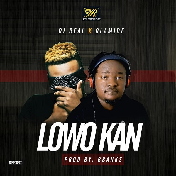 DJ Real ft. Olamide – Lowo Kan (Prod. B-Banks)