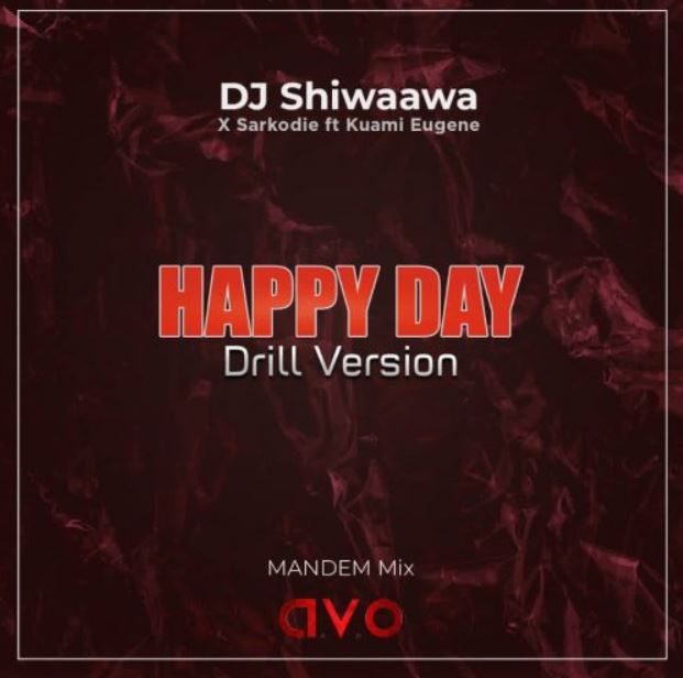 DJ Shiwaawa – Happy Day (Drill Version) Ft Kuami Eugene & Sarkodie