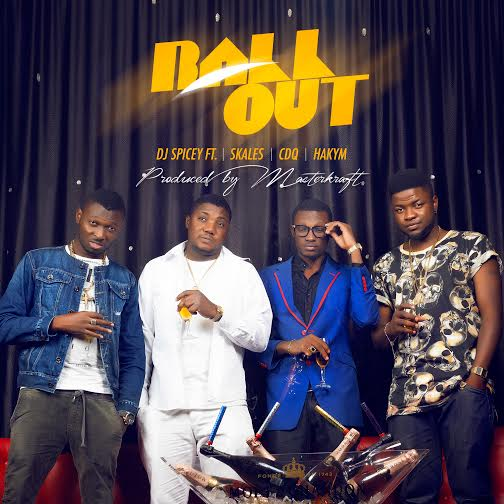 DJ Spicey ft. CDQ, Skales & Hakym – Ball Out (Prod by Masterkraft)