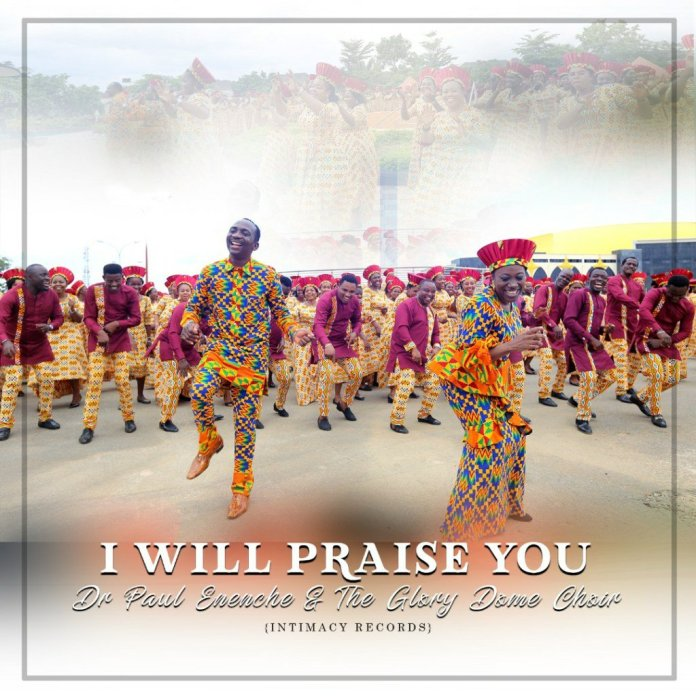 Dr. Paul Enenche Ft. Glory Dome Choir – I Will Praise You