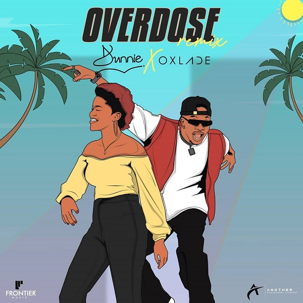 Dunnie ft. Oxlade – Overdose (Remix)