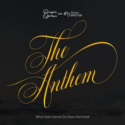 Dunsin Oyekan ft. Pst Jerry Eze – The Anthem (What GOD Cannot Do Does Not Exist)