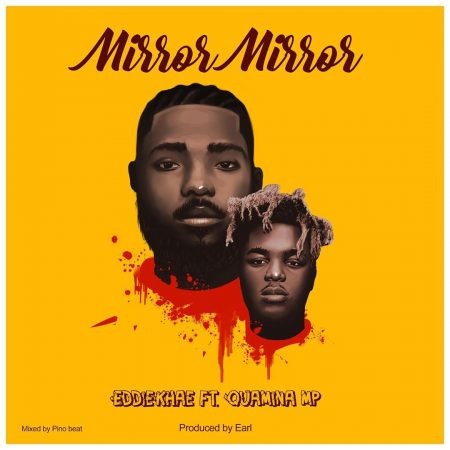 Eddie Khae Ft. Quamina Mp – Mirror Mirror