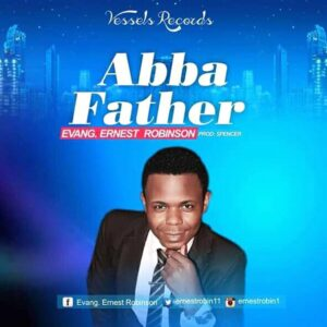 Ernest Robinson – Abba Father Mp3 Download