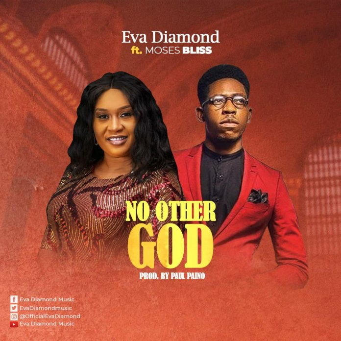 Eva Diamond Ft. Moses Bliss – No Other God