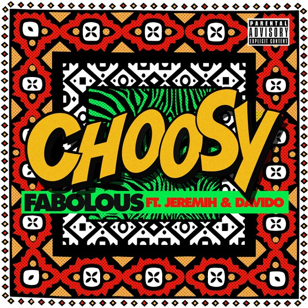 Fabolous – Choosy ft. Davido, Jeremih