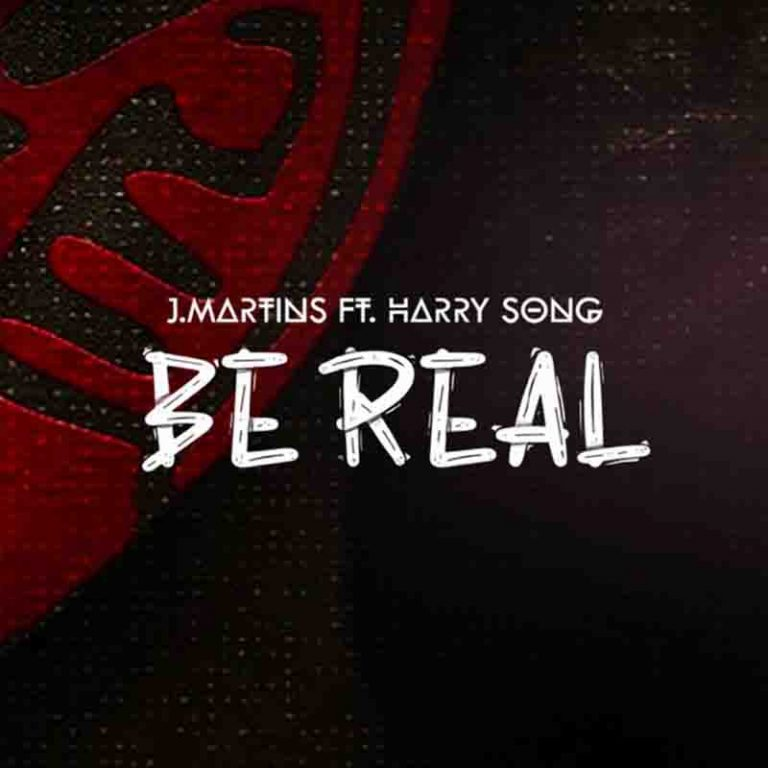 J Martins – Be Real Ft Harry Song