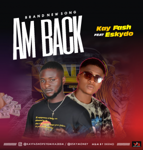Kay Fash ft Eskydo – Am Back