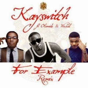 Kay Switch – For Example (Remix) Feat. Olamide & Wizkid