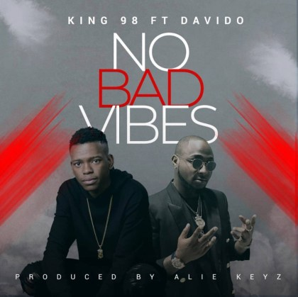 King 98 – No Bad Vibes Ft. Davido