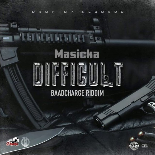 Masicka – Difficult (BaadCharge Riddim)