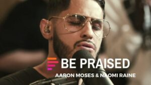 Maverick City – Be Praised Ft. Aaron Moses & Naomi Raine