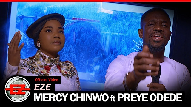 Mercy Chinwo – Eze ft. Preye Odede (OFFICIAL VIDEO)