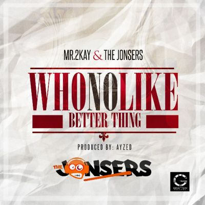 Mr 2Kay & The Jonsers – Who No Like Better Thing