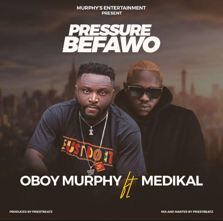 Oboy Murphy – Pressure Befawo Ft Medikal (Prod. by Priest Beat)