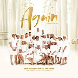 Rose Of Sharon Choir Ft. Timi Dakolo – Again (Mp3, Lyrics and Video)