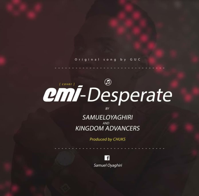 Samuel Oyaghiri & Kingdom Advancers – Emi Desperate