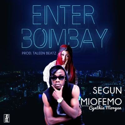Segun Miofemo ft. Cynthia Morgan – Enter Bombay