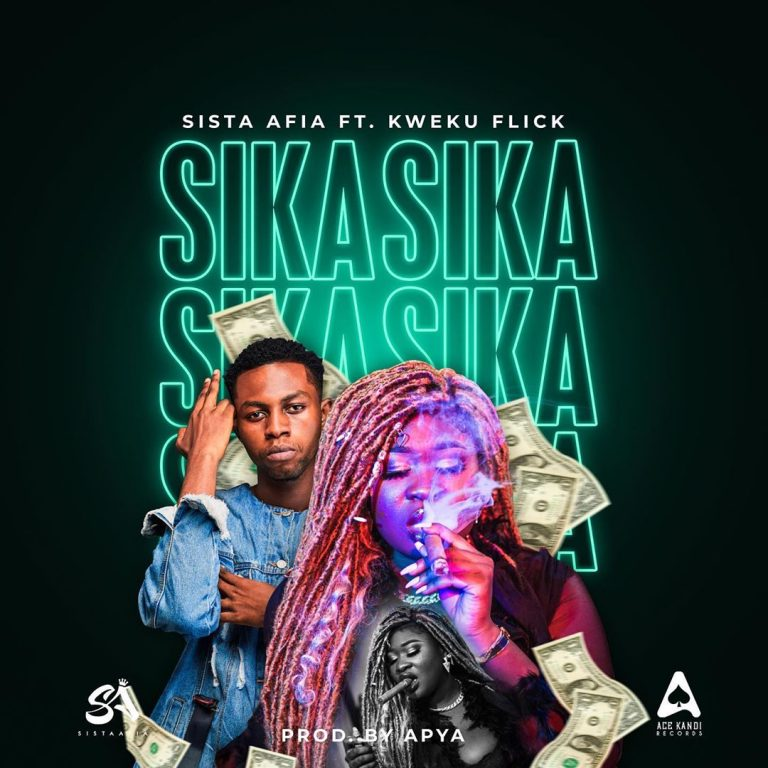 Sista Afia – Sika Ft Kweku Flick (Prod. by Apya)