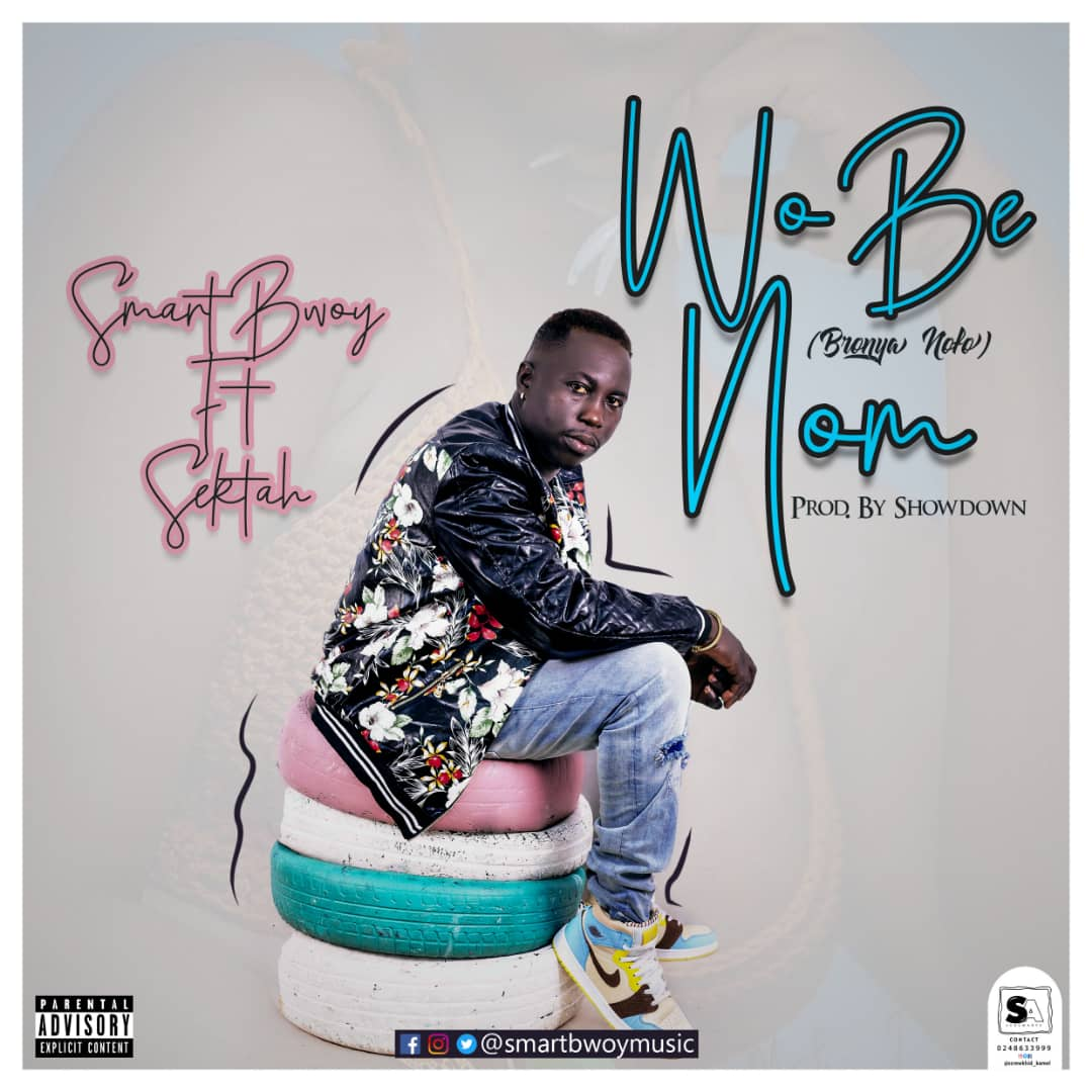 Smart Bwoy Ft SekTa – Wo Be Nom (Bronya Nofo)