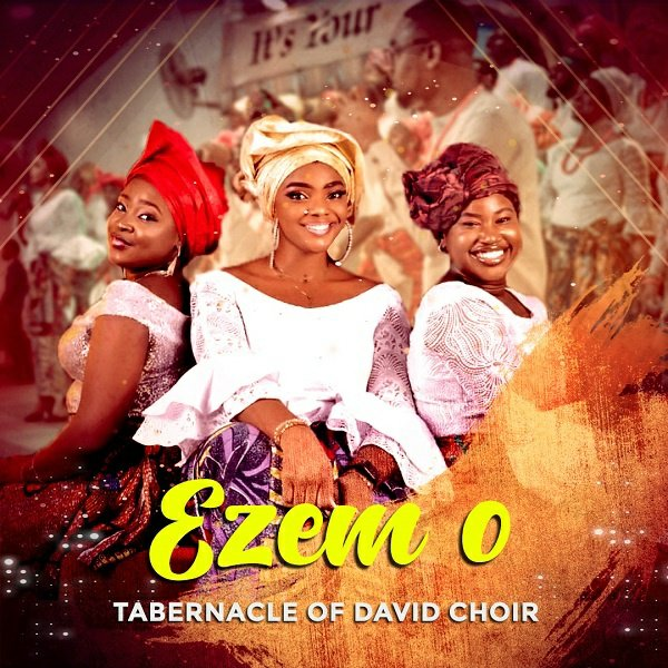 Tabernacle Of David Choir – Ezem O (My King)