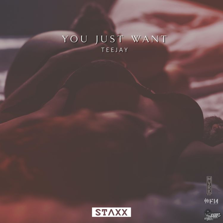 Teejay – You Just Want