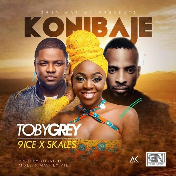 Toby Grey Ft 9ice, Skales – Konibaje