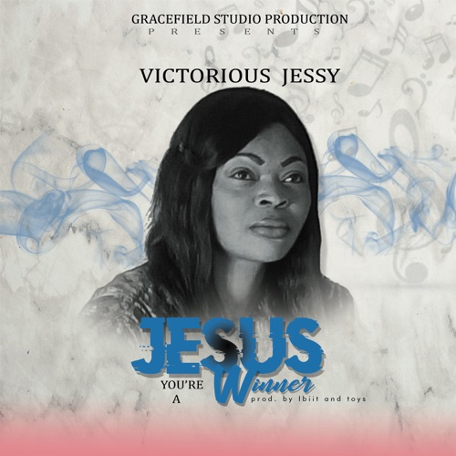 Victorious Jessy – Jesus You're a Winner