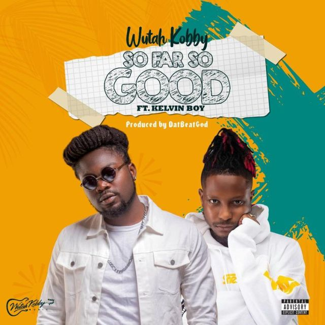 Wutah Kobby Ft Kelvyn Boy – So far So Good (Prod. By DatBeatgod)