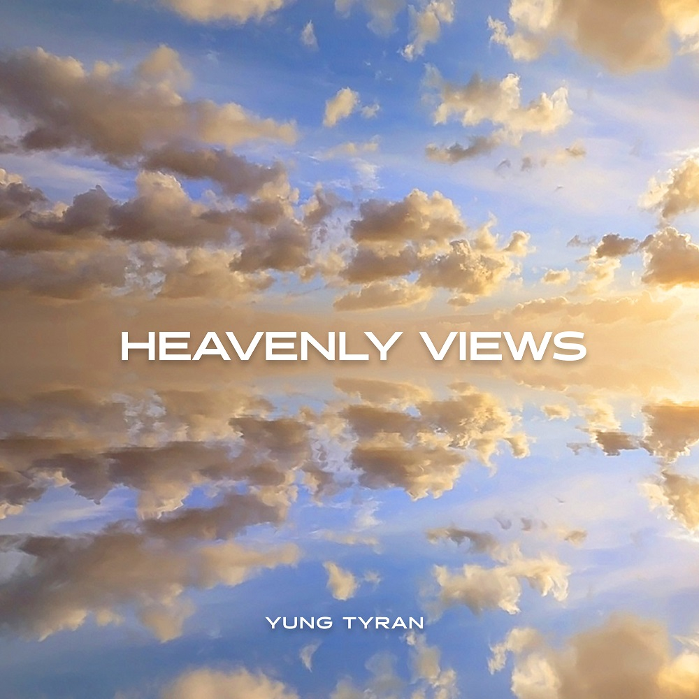 Yung Tyran – Heavenly Views